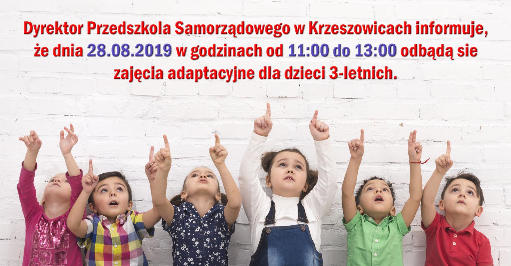Dyrektor Przedszkola Samorządowego w Krzeszowicach informuje, że dnia 28.08.2019 w godzinach od 11:00 do 13:00 odbądą sie zajęcia adaptacyjne dla dzieci 3-letnich