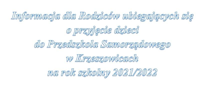 Informacja dla Rodziców ubiegających się o przyjęcie dzieci  do Przedszkola Samorządowego w Krzeszowicach  na rok szkolny 2021/2022